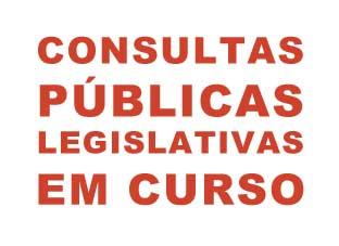 CONSULTAS PÚBLICAS LEGISLATIVAS EM CURSO